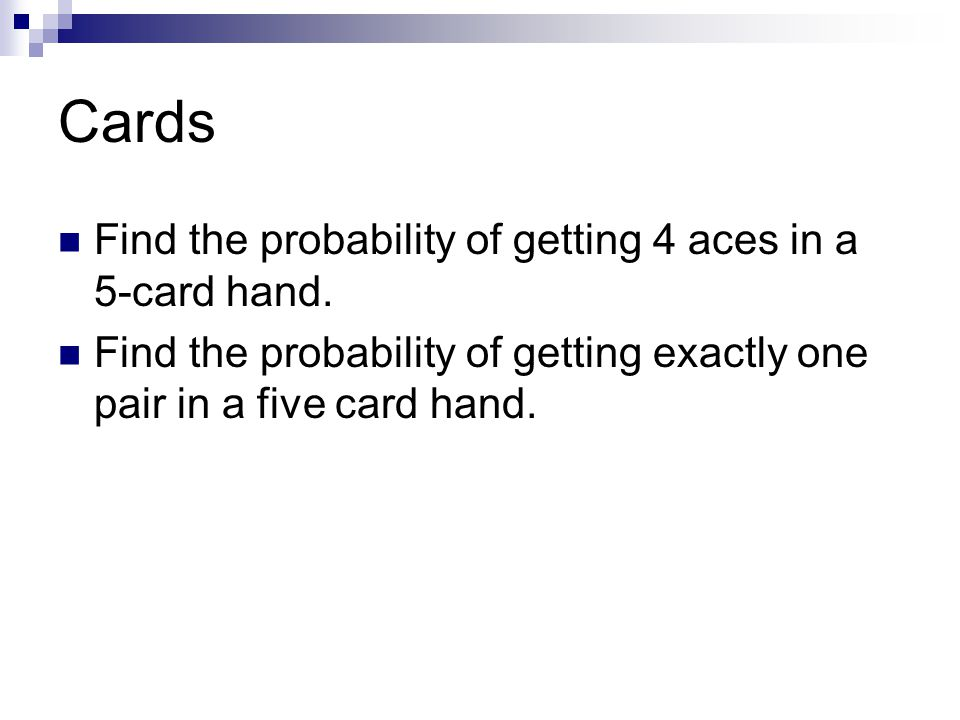 Cards Find the probability of getting 4 aces in a 5-card hand.