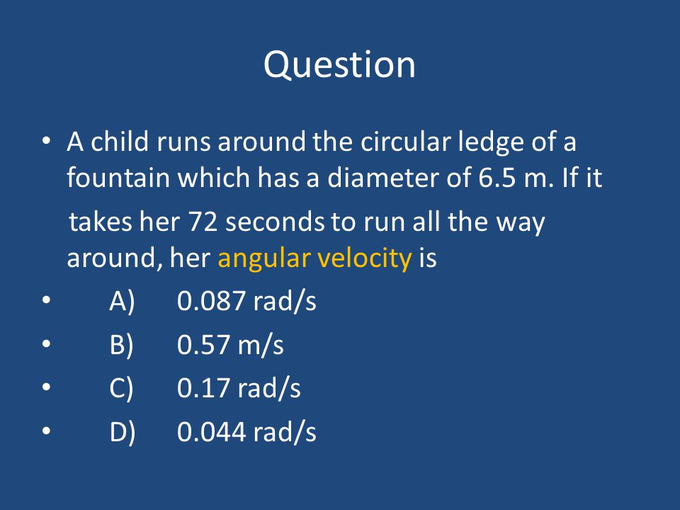 Question A child runs around the circular ledge of a fountain which has a diameter of 6.5 m. If it.