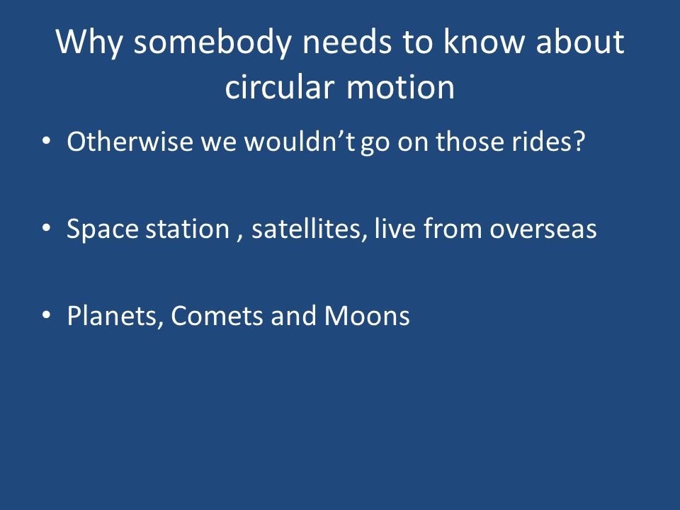Why somebody needs to know about circular motion
