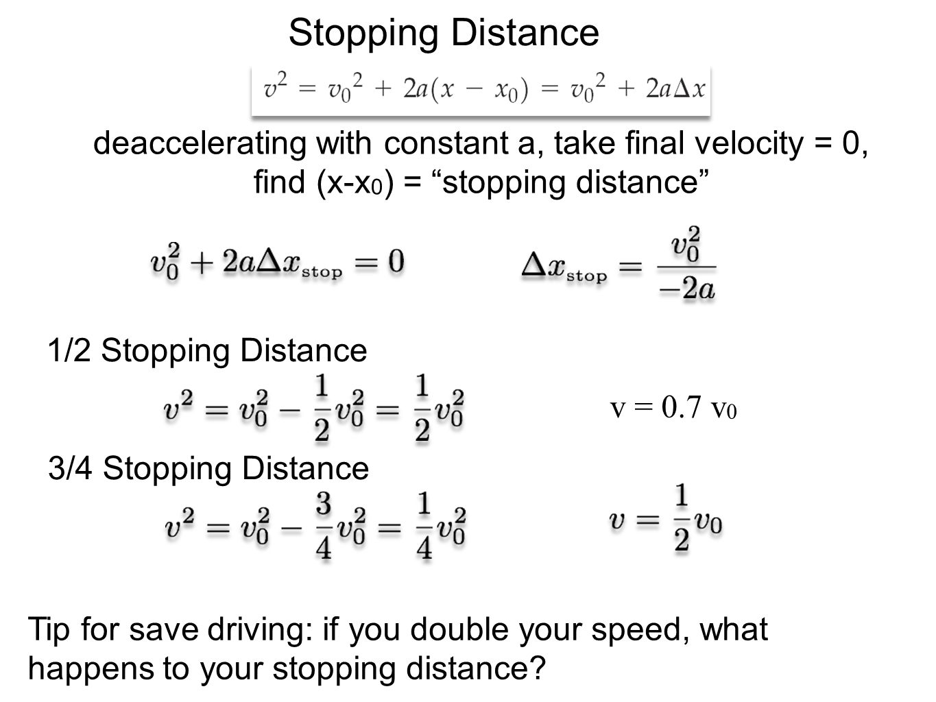 Stopping Distance deaccelerating with constant a, take final velocity = 0, find (x-x0) = stopping distance