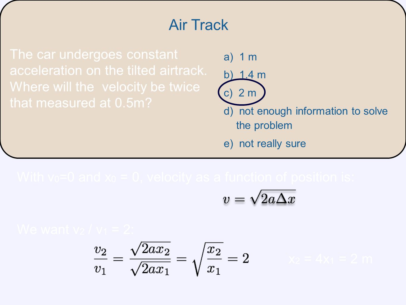 Air Track The car undergoes constant acceleration on the tilted airtrack. Where will the velocity be twice that measured at 0.5m