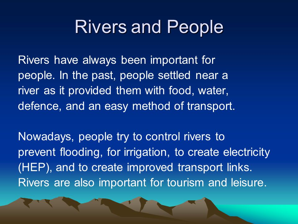 Rivers and People Rivers have always been important for