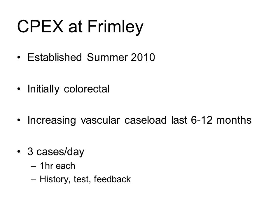 CPEX at Frimley Established Summer 2010 Initially colorectal