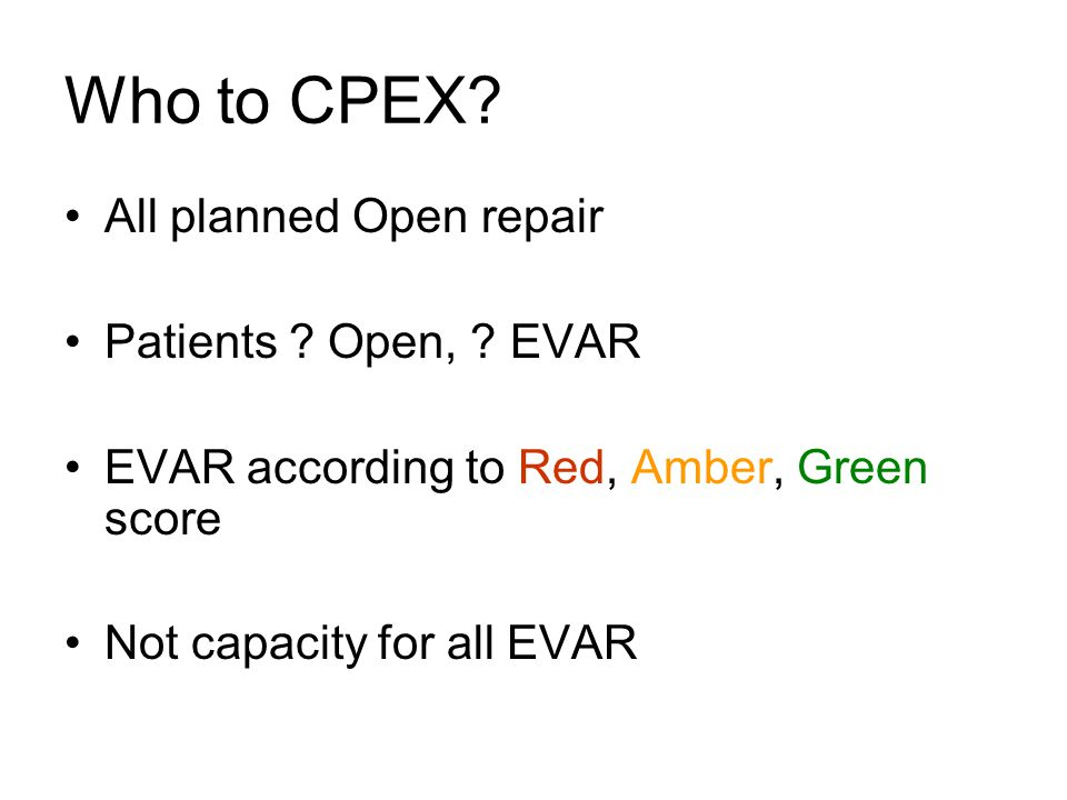 Who to CPEX All planned Open repair Patients Open, EVAR