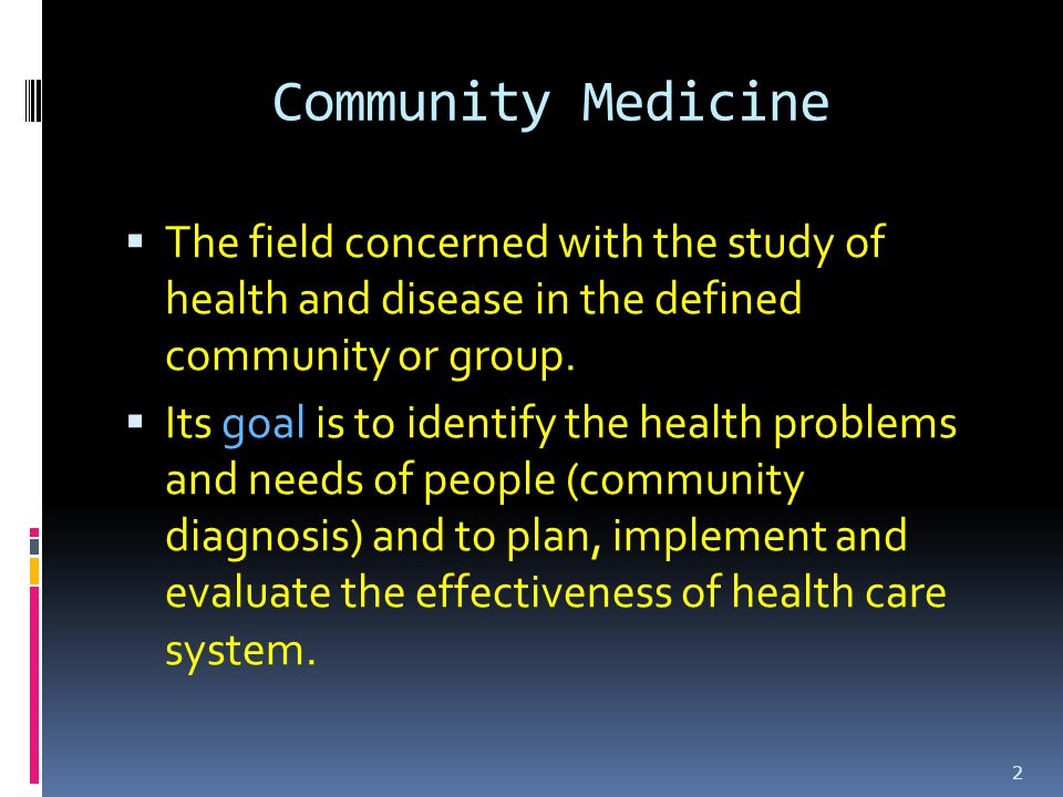 Community Medicine The field concerned with the study of health and disease in the defined community or group.