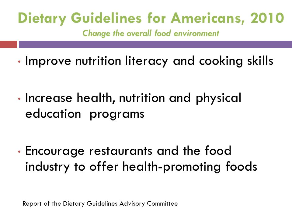 Dietary Guidelines for Americans, 2010 Change the overall food environment