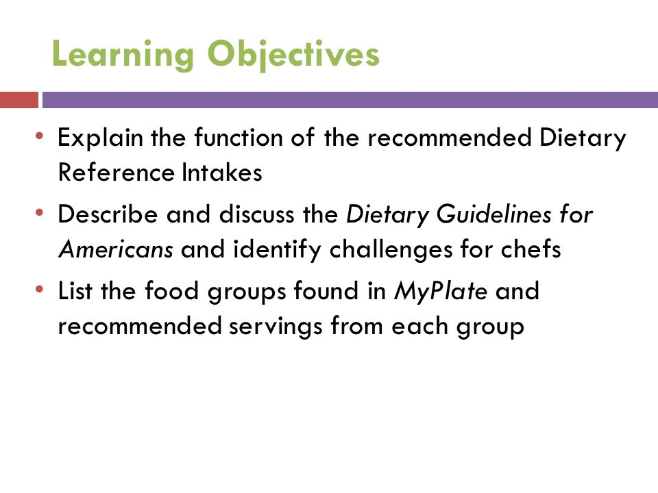 Learning Objectives Explain the function of the recommended Dietary Reference Intakes.