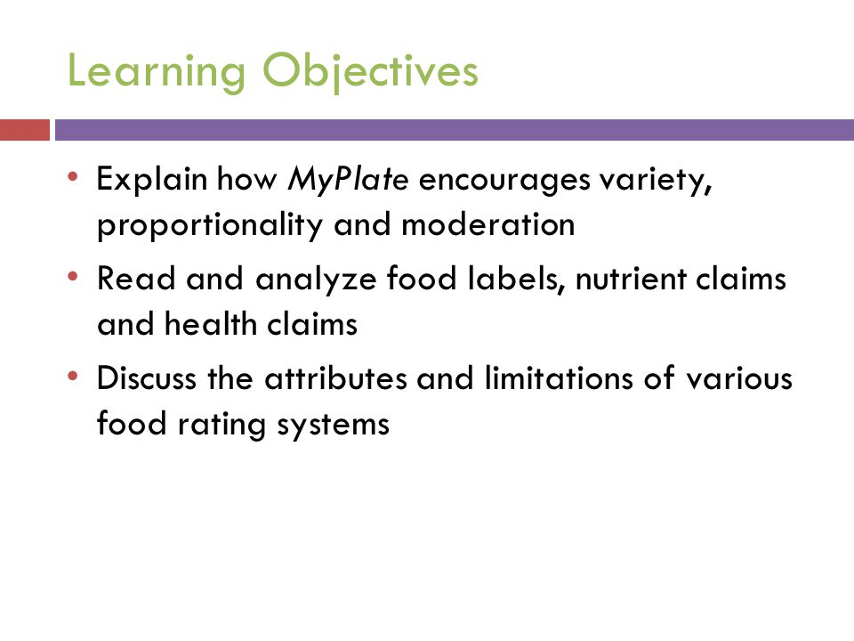 Learning Objectives Explain how MyPlate encourages variety, proportionality and moderation.