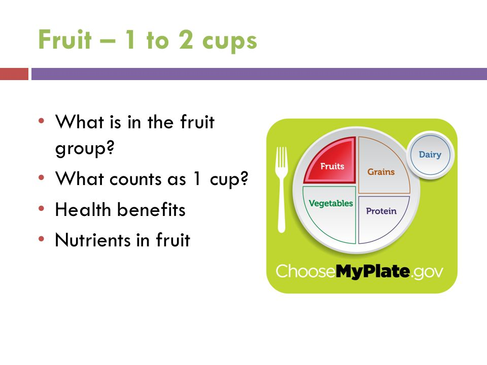 Fruit – 1 to 2 cups What is in the fruit group What counts as 1 cup