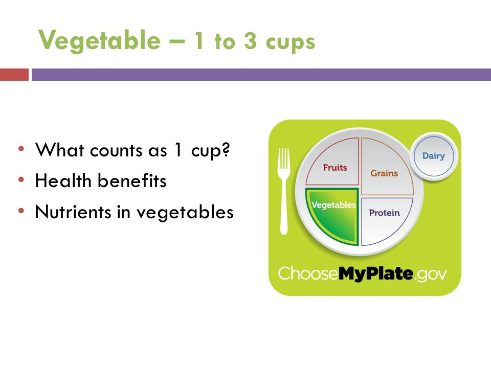 Vegetable – 1 to 3 cups What counts as 1 cup Health benefits
