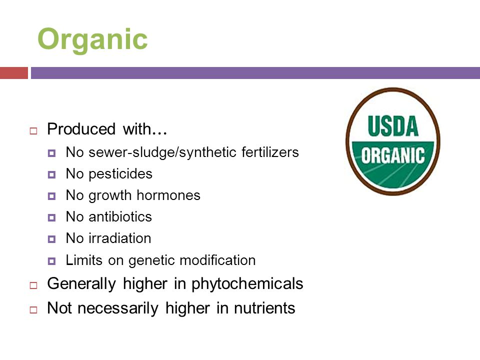 Organic Produced with… Generally higher in phytochemicals