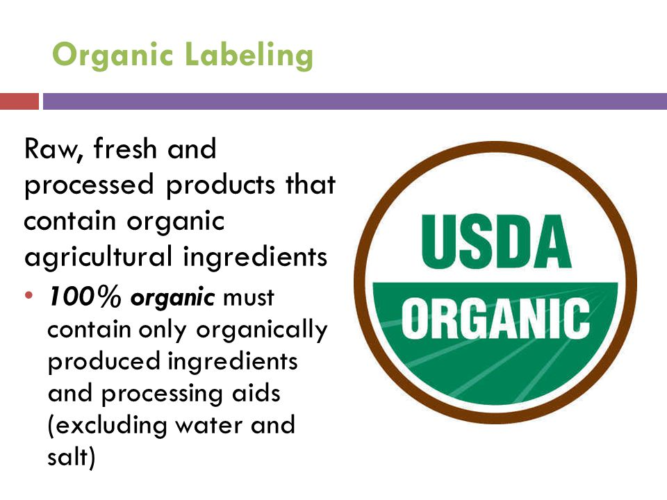 Organic Labeling Raw, fresh and processed products that contain organic agricultural ingredients.