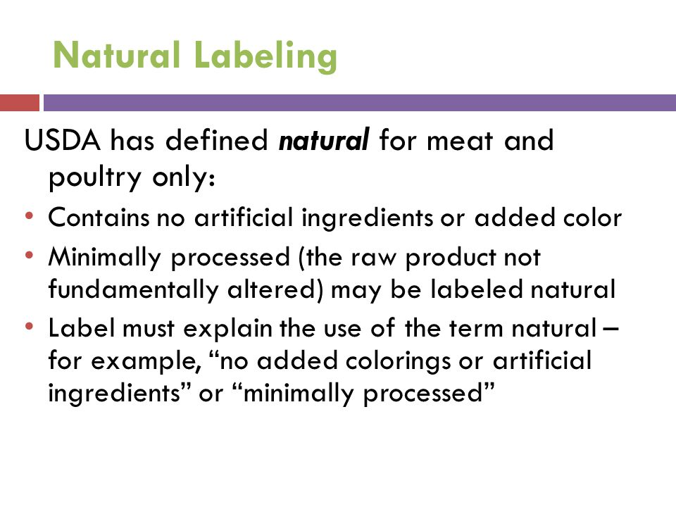 Natural Labeling USDA has defined natural for meat and poultry only:
