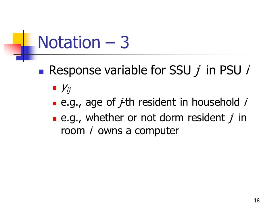 Notation – 3 Response variable for SSU j in PSU i yij