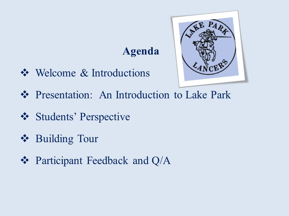 Agenda Welcome & Introductions. Presentation: An Introduction to Lake Park. Students' Perspective.