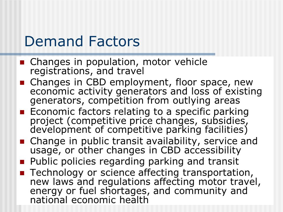 Demand Factors Changes in population, motor vehicle registrations, and travel.