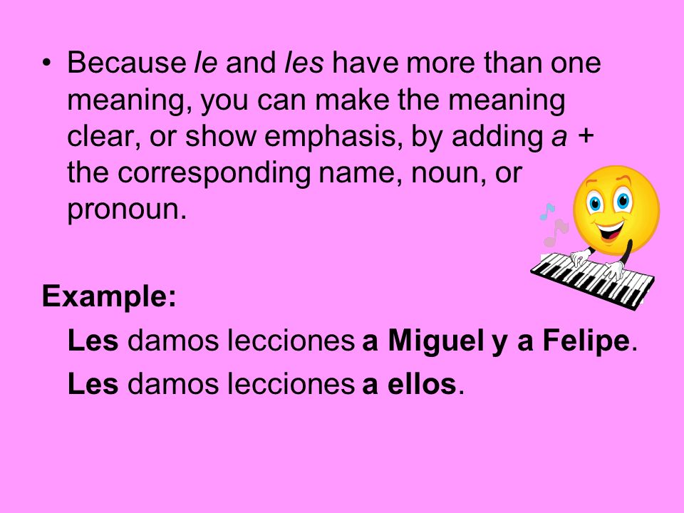 Because le and les have more than one meaning, you can make the meaning clear, or show emphasis, by adding a + the corresponding name, noun, or pronoun.