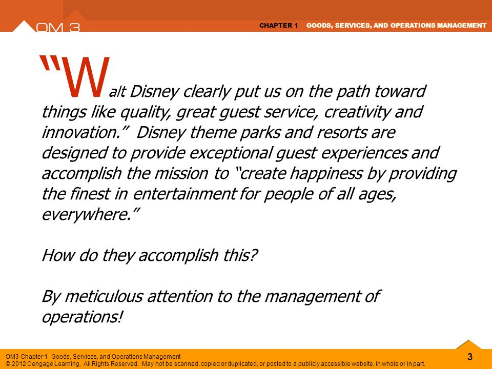 Walt Disney clearly put us on the path toward things like quality, great guest service, creativity and innovation. Disney theme parks and resorts are designed to provide exceptional guest experiences and accomplish the mission to create happiness by providing the finest in entertainment for people of all ages, everywhere.