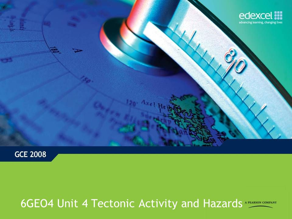 6GEO4 Unit 4 Tectonic Activity and Hazards