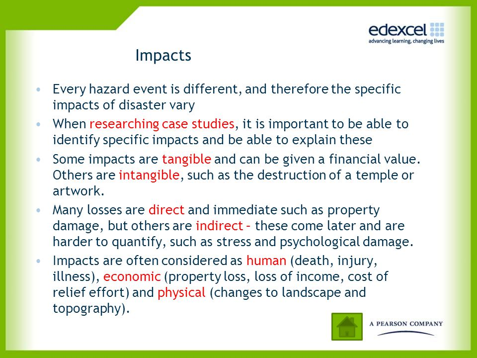 Impacts Every hazard event is different, and therefore the specific impacts of disaster vary.