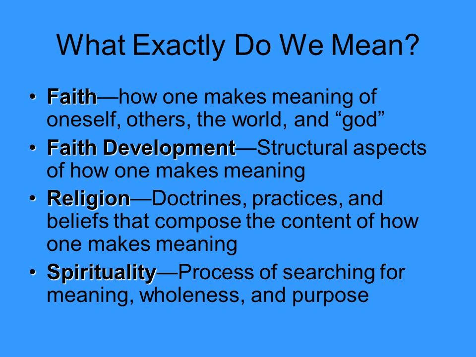 What Exactly Do We Mean Faith—how one makes meaning of oneself, others, the world, and god