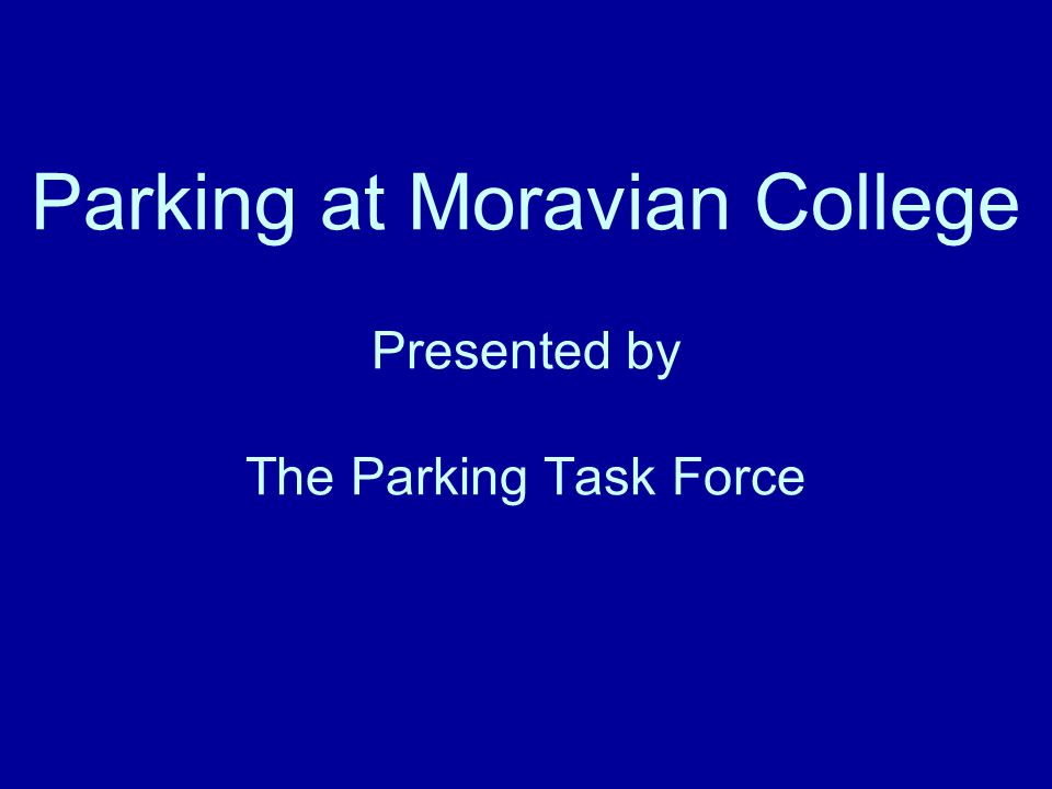 Parking at Moravian College Presented by The Parking Task Force