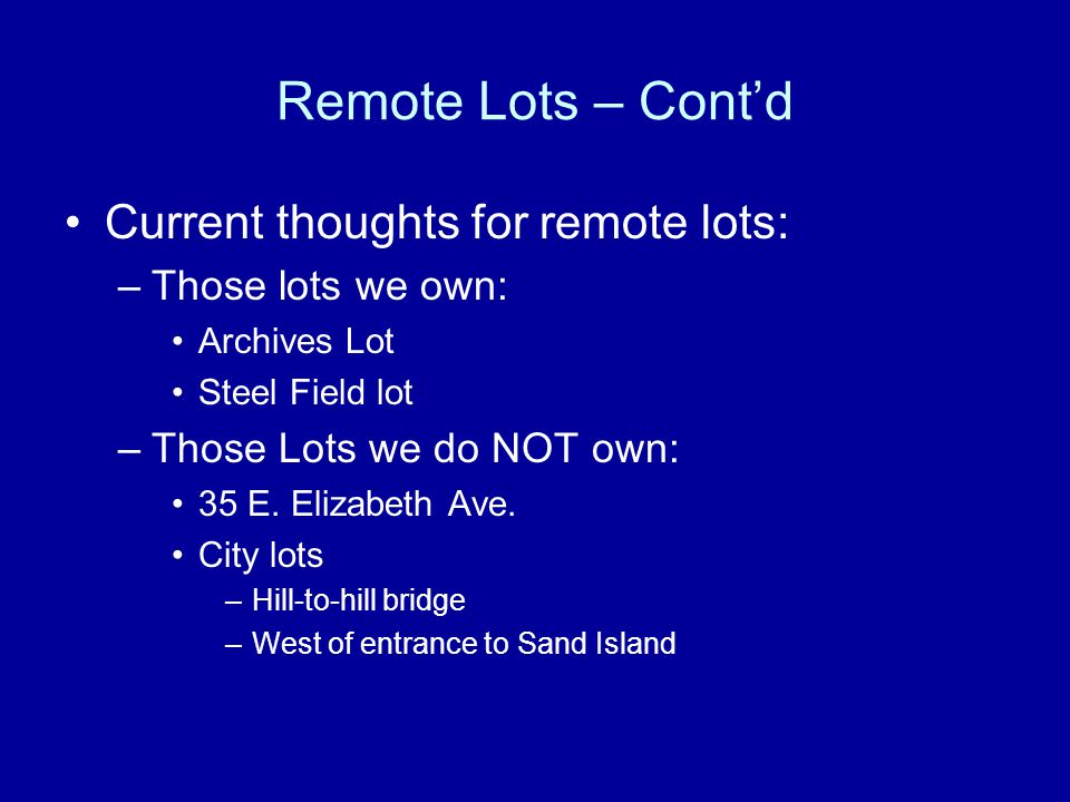Remote Lots – Cont'd Current thoughts for remote lots: