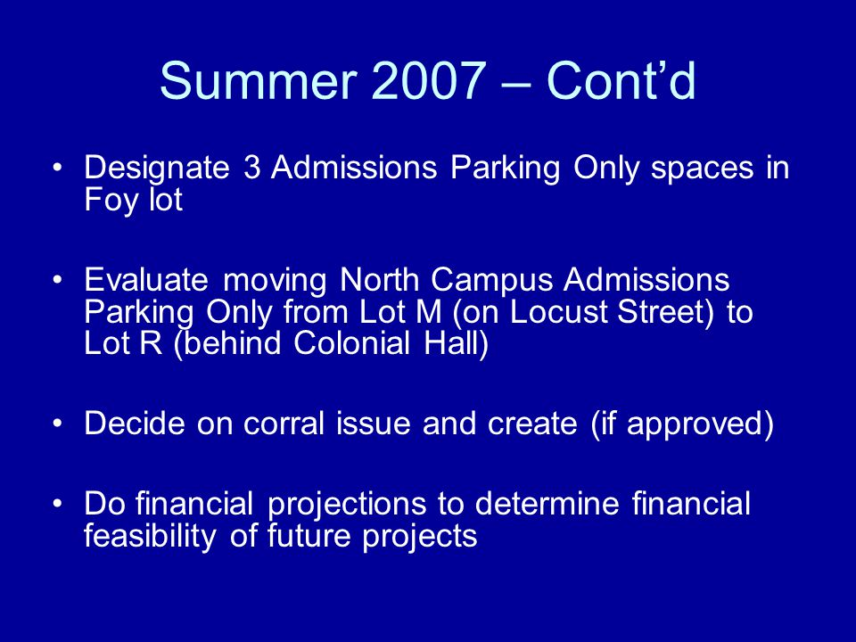 Summer 2007 – Cont'd Designate 3 Admissions Parking Only spaces in Foy lot.