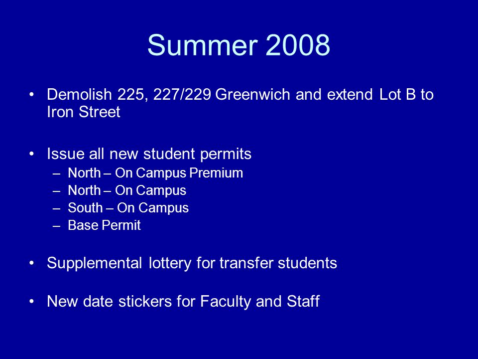 Summer 2008 Demolish 225, 227/229 Greenwich and extend Lot B to Iron Street. Issue all new student permits.