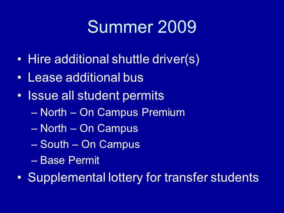 Summer 2009 Hire additional shuttle driver(s) Lease additional bus
