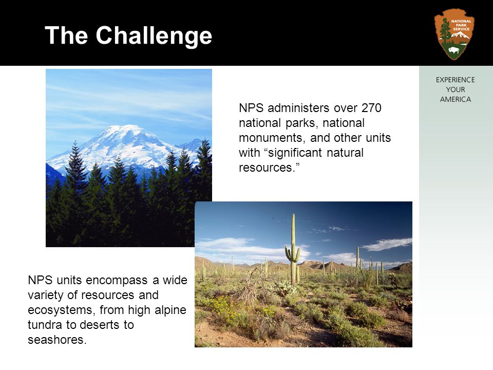 The Challenge NPS administers over 270 national parks, national monuments, and other units with significant natural resources.