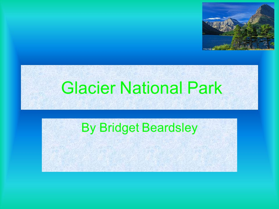 Glacier National Park By Bridget Beardsley