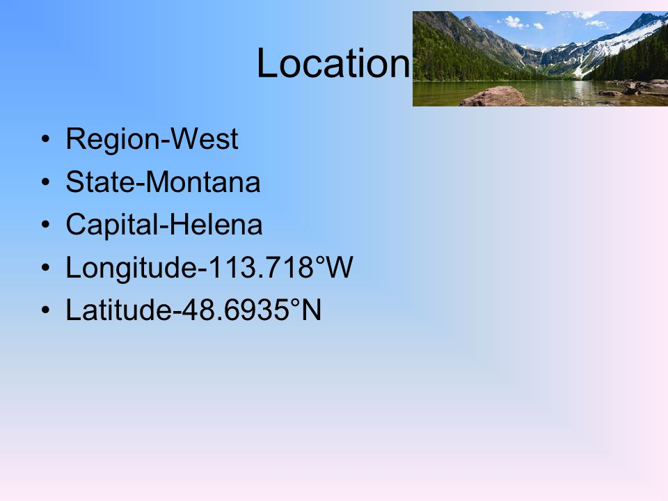 Location Region-West State-Montana Capital-Helena Longitude-113.718°W