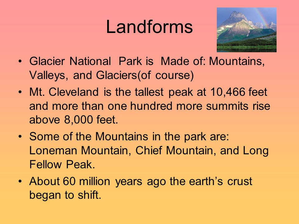 Landforms Glacier National Park is Made of: Mountains, Valleys, and Glaciers(of course)