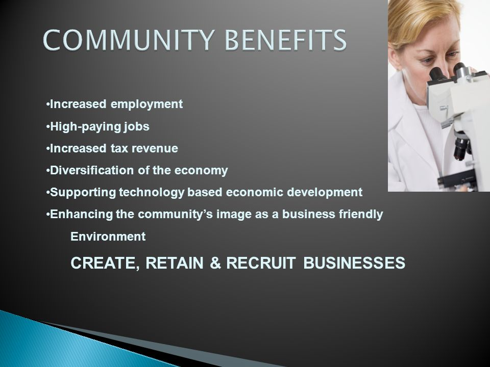 COMMUNITY BENEFITS CREATE, RETAIN & RECRUIT BUSINESSES