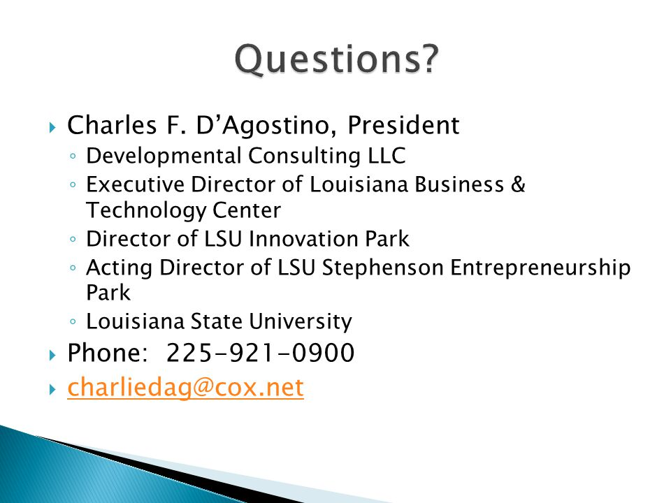 Questions Charles F. D'Agostino, President Phone: 225-921-0900