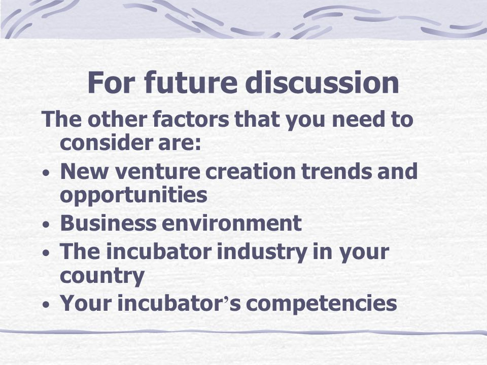 For future discussion The other factors that you need to consider are: