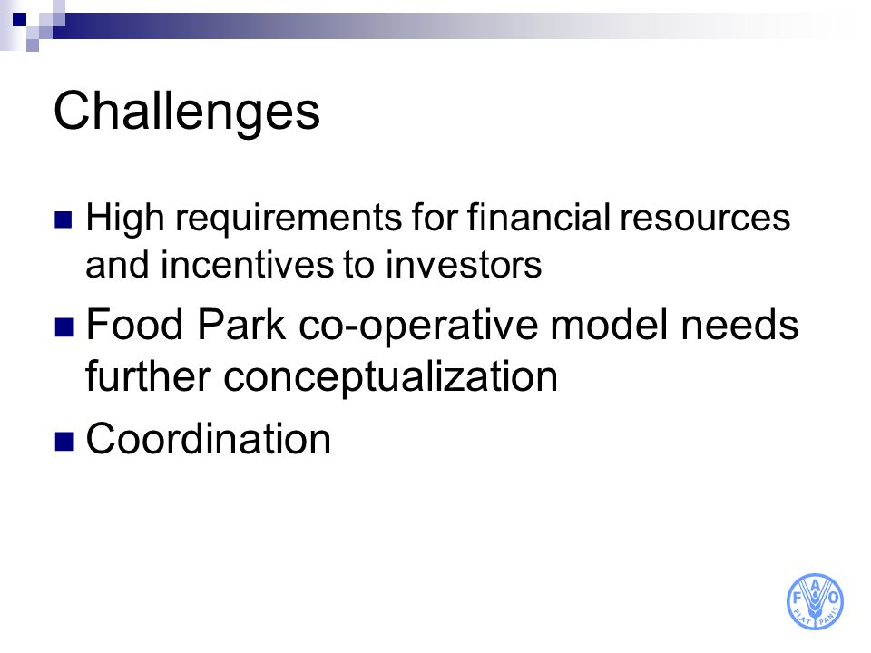 Challenges High requirements for financial resources and incentives to investors. Food Park co-operative model needs further conceptualization.