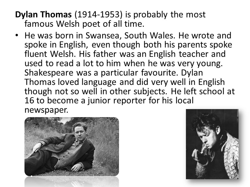 Dylan Thomas (1914-1953) is probably the most famous Welsh poet of all time.