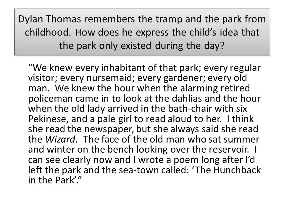 Dylan Thomas remembers the tramp and the park from childhood