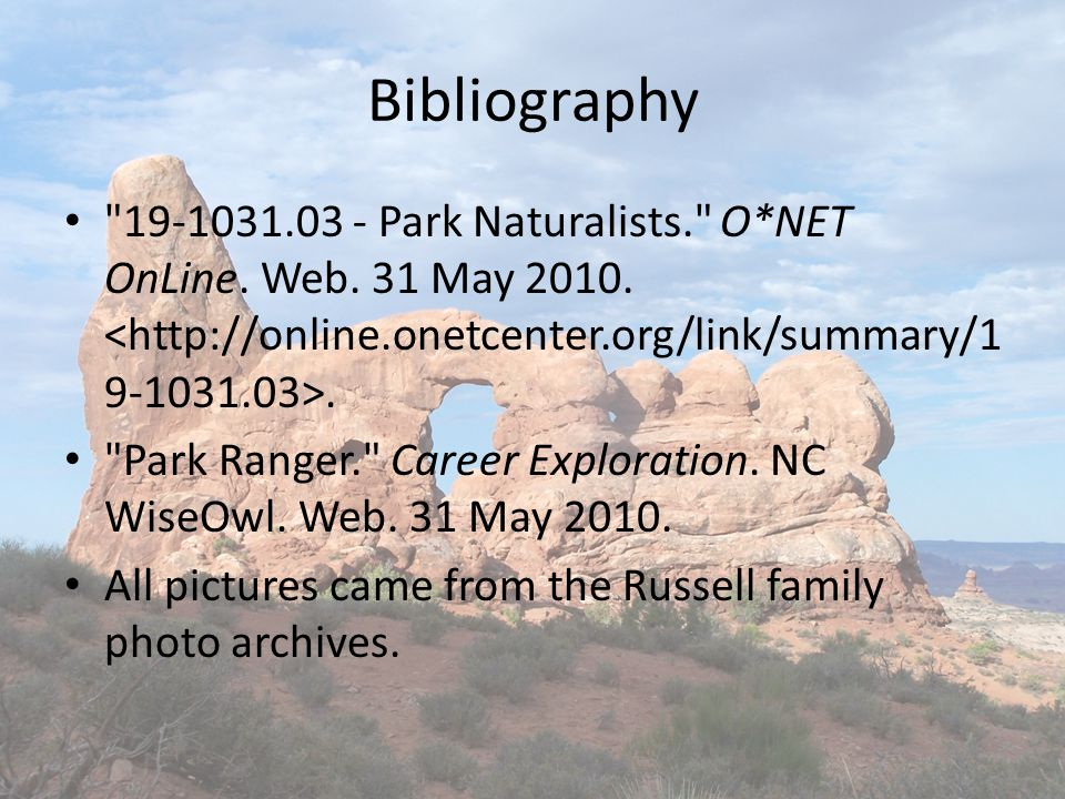 Bibliography 19-1031.03 - Park Naturalists. O*NET OnLine. Web. 31 May 2010. <http://online.onetcenter.org/link/summary/19-1031.03>.