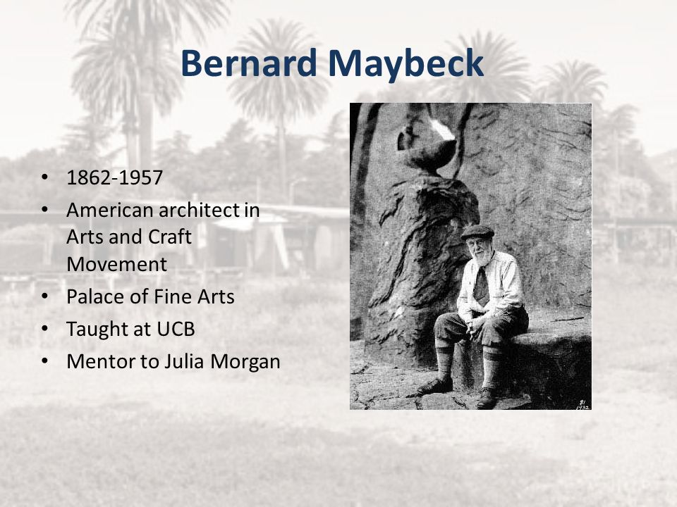 Bernard Maybeck 1862-1957. American architect in Arts and Craft Movement. Palace of Fine Arts. Taught at UCB.