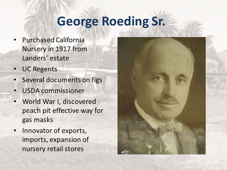 George Roeding Sr. Purchased California Nursery in 1917 from Landers' estate. UC Regents. Several documents on figs.