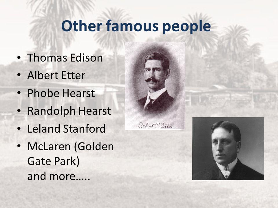 Other famous people Thomas Edison Albert Etter Phobe Hearst