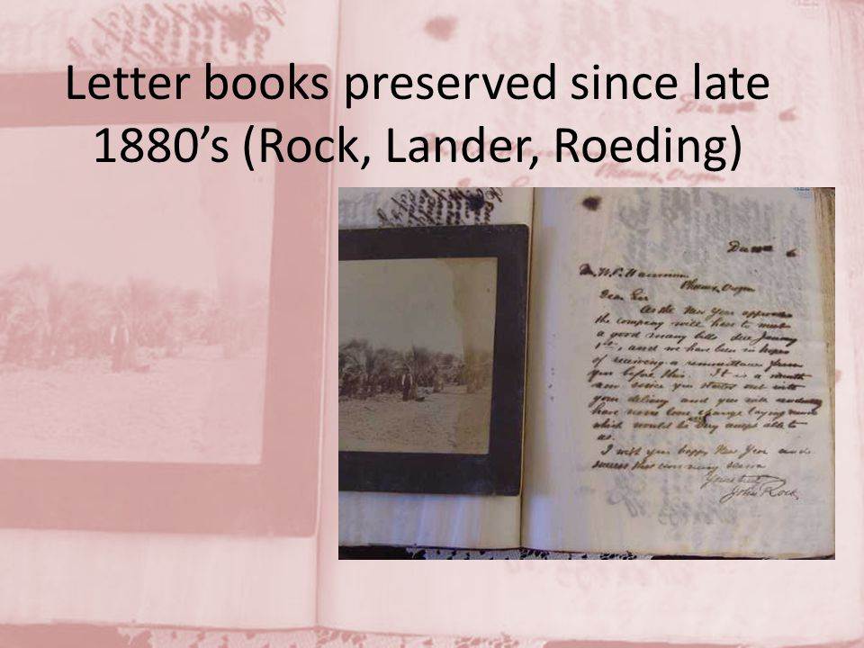 Letter books preserved since late 1880's (Rock, Lander, Roeding)