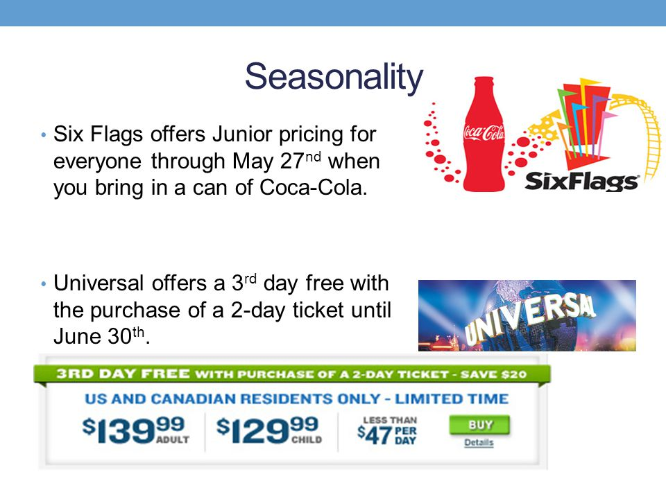 Seasonality Six Flags offers Junior pricing for everyone through May 27nd when you bring in a can of Coca-Cola.