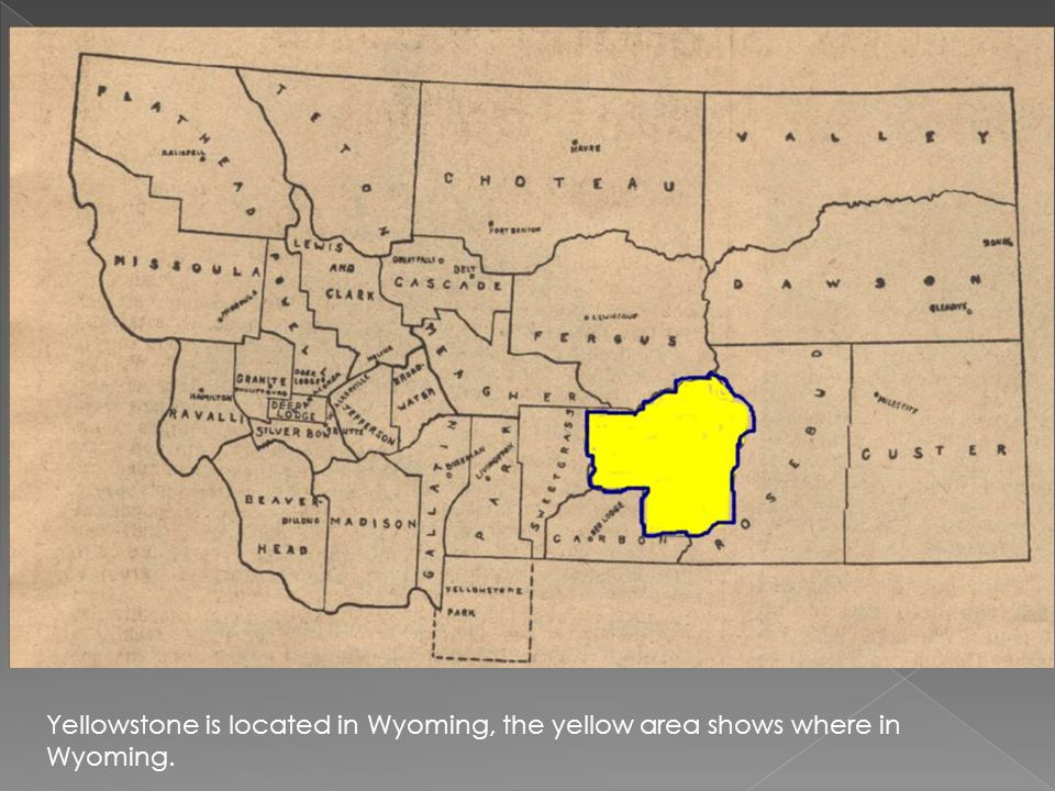 Yellowstone is located in Wyoming, the yellow area shows where in Wyoming.