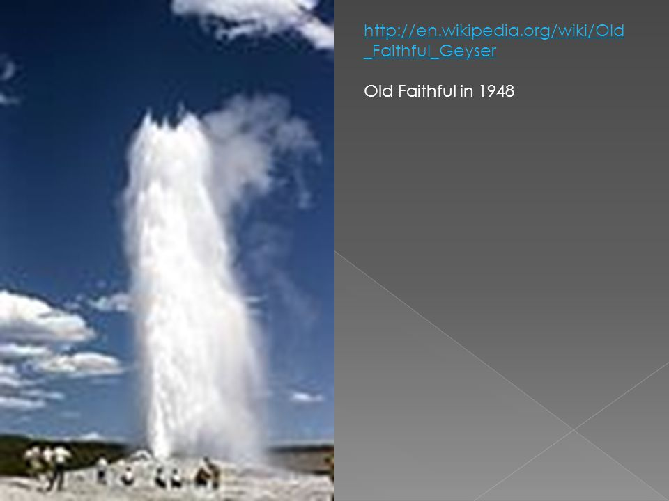 http://en.wikipedia.org/wiki/Old_Faithful_Geyser Old Faithful in 1948