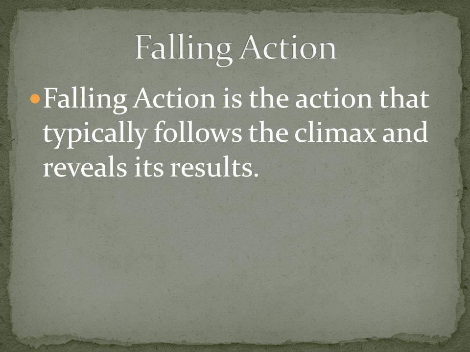Falling Action Falling Action is the action that typically follows the climax and reveals its results.