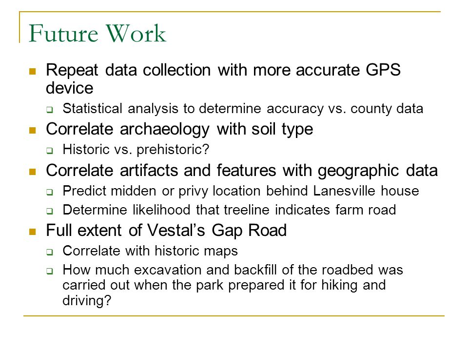 Future Work Repeat data collection with more accurate GPS device